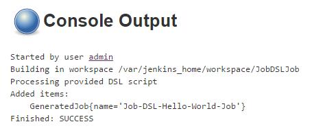 JobDSLJob: Console Output showing Added items: GeneratedJob{name='Job-DSL-Hello-World-Job'} and Finished: SUCCESS
