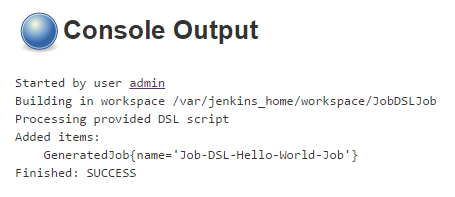 JobDSLJob: Console Output showing Added items: GeneratedJob{name='Job-DSL-Hello-World-Job'} and Finished: SUCCESS